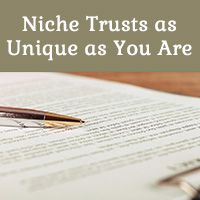 Niche trusts as unique as you are